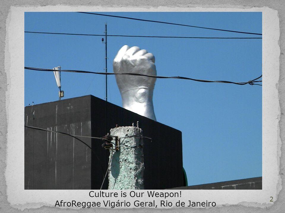 2 Culture is Our Weapon! AfroReggae Vigário Geral, Rio de Janeiro