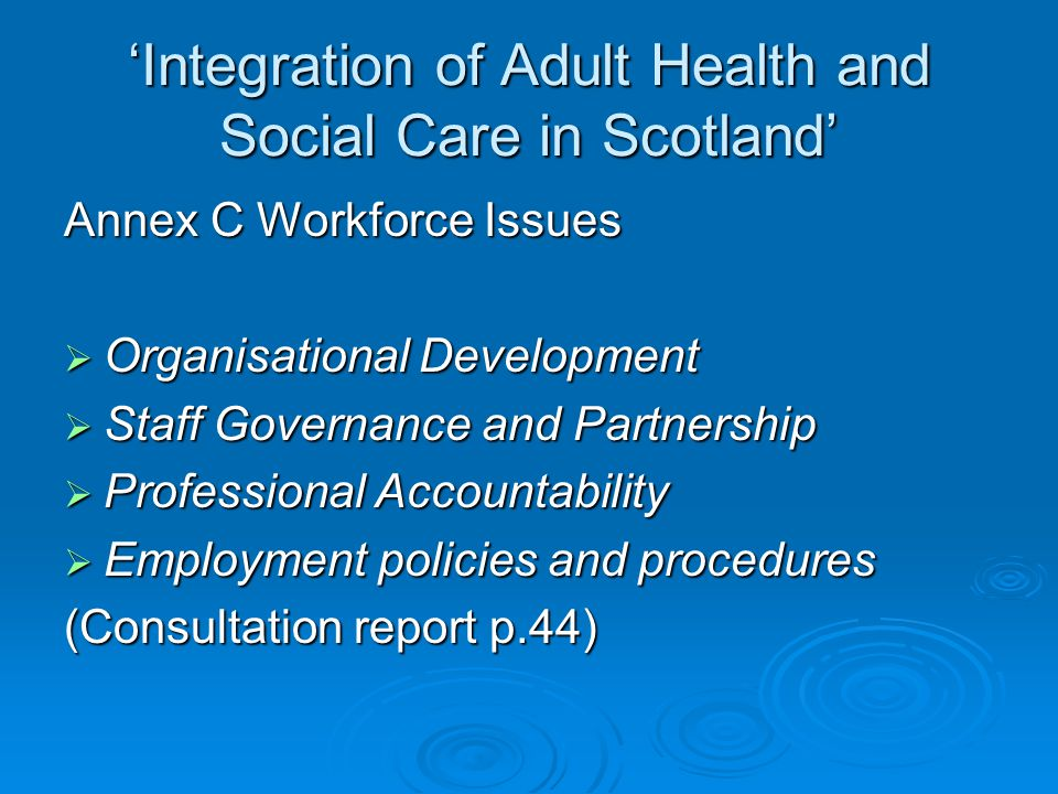 'Integration of Adult Health and Social Care in Scotland' Annex C Workforce Issues  Organisational Development  Staff Governance and Partnership  P