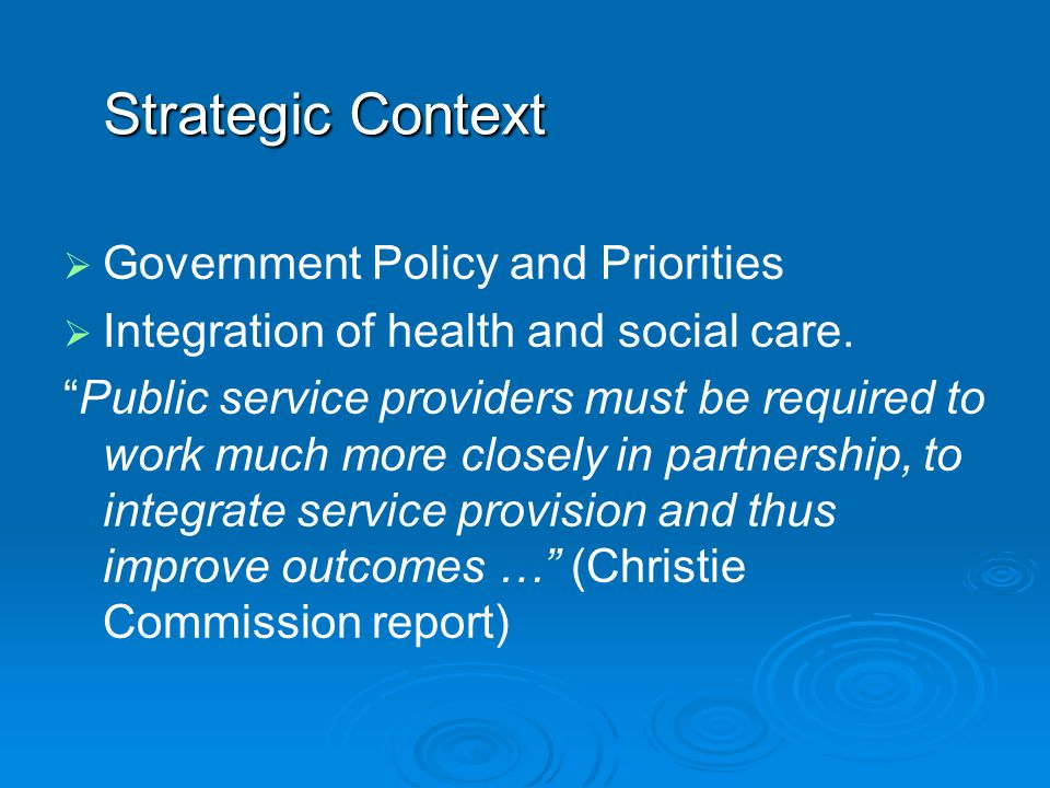 Strategic Context   Government Policy and Priorities   Integration of health and social care.