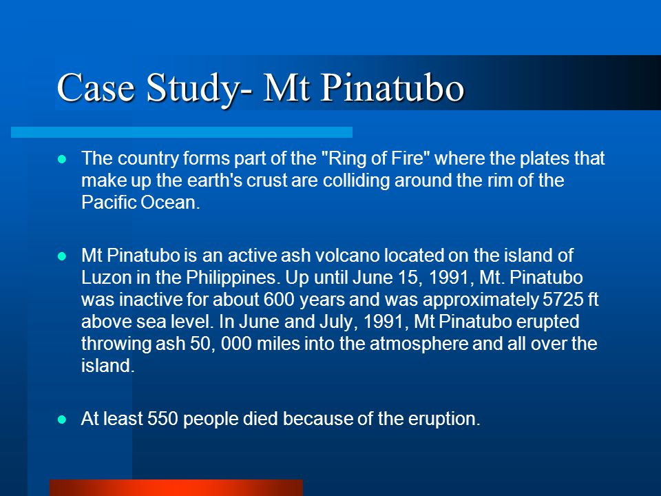 Case Study- Mt Pinatubo The country forms part of the Ring of Fire where the plates that make up the earth s crust are colliding around the rim of the Pacific Ocean.