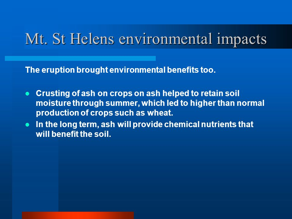 Mt.St Helens environmental impacts The eruption brought environmental benefits too.