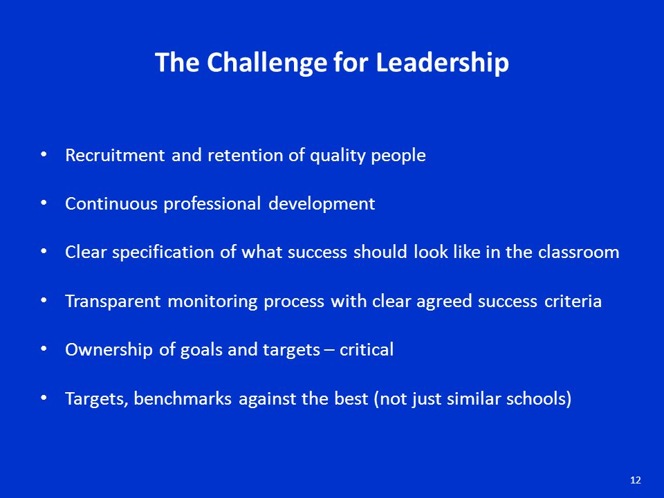The Challenge for Leadership Recruitment and retention of quality people Continuous professional development Clear specification of what success shoul