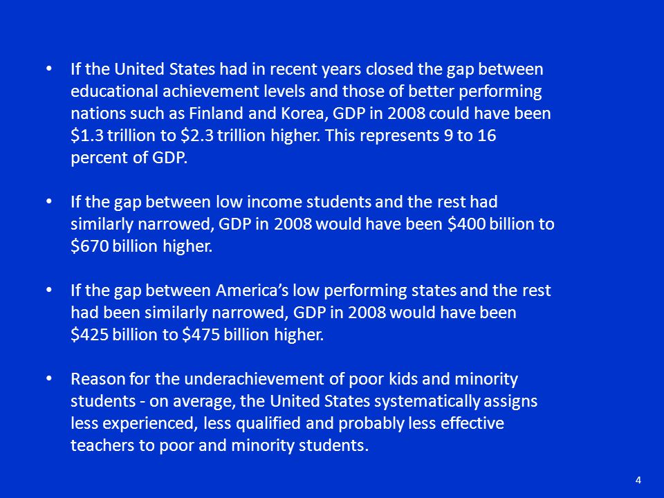 If the United States had in recent years closed the gap between educational achievement levels and those of better performing nations such as Finland and Korea, GDP in 2008 could have been $1.3 trillion to $2.3 trillion higher.