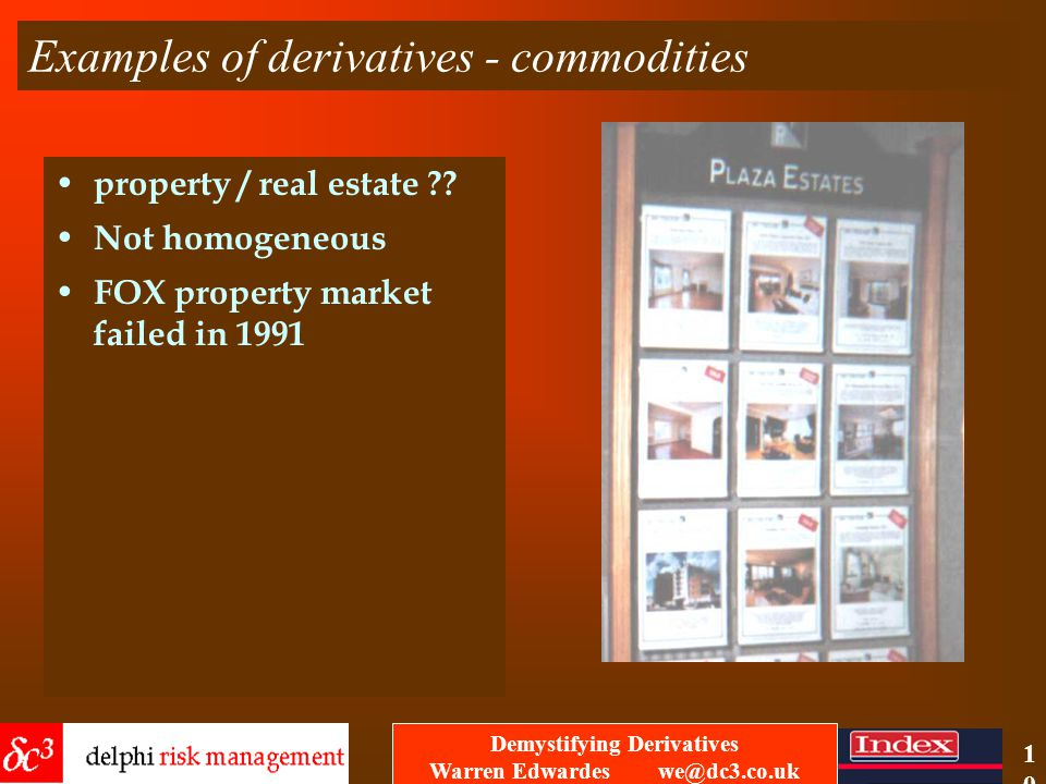 Demystifying Derivatives Warren Edwardes we@dc3.co.uk 9 Examples of derivatives - commodities wine ?.