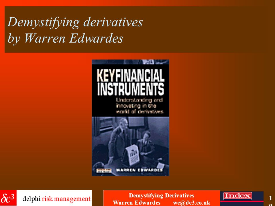 Demystifying Derivatives Warren Edwardes we@dc3.co.uk 18 And finally.