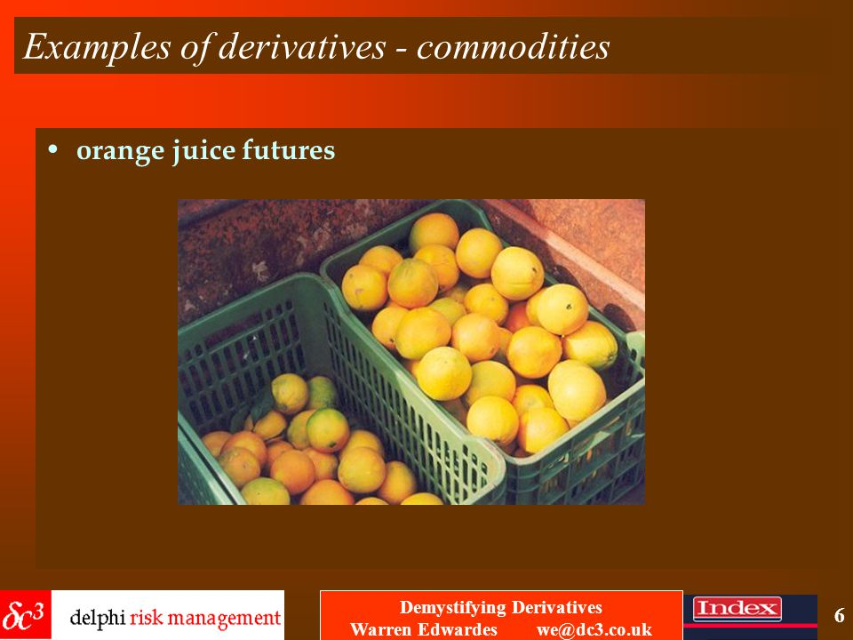 Demystifying Derivatives Warren Edwardes we@dc3.co.uk 5 So what's a derivative.