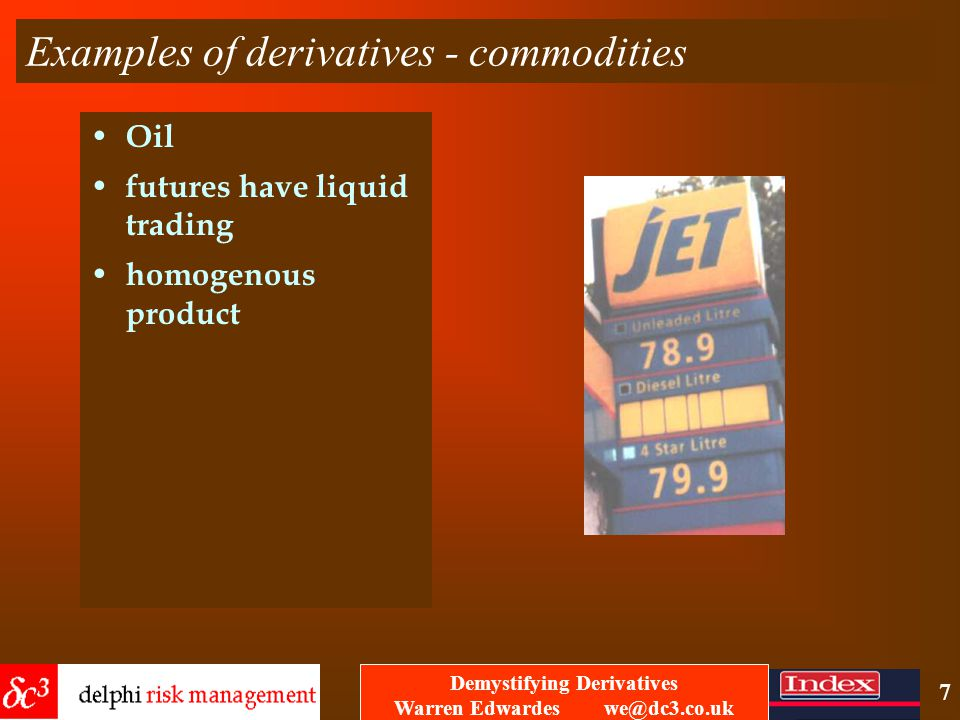 Demystifying Derivatives Warren Edwardes we@dc3.co.uk 6 Examples of derivatives - commodities orange juice futures