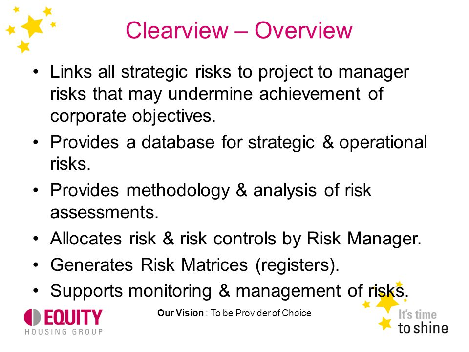 Clearview – Overview Our Vision : To be Provider of Choice Links all strategic risks to project to manager risks that may undermine achievement of cor