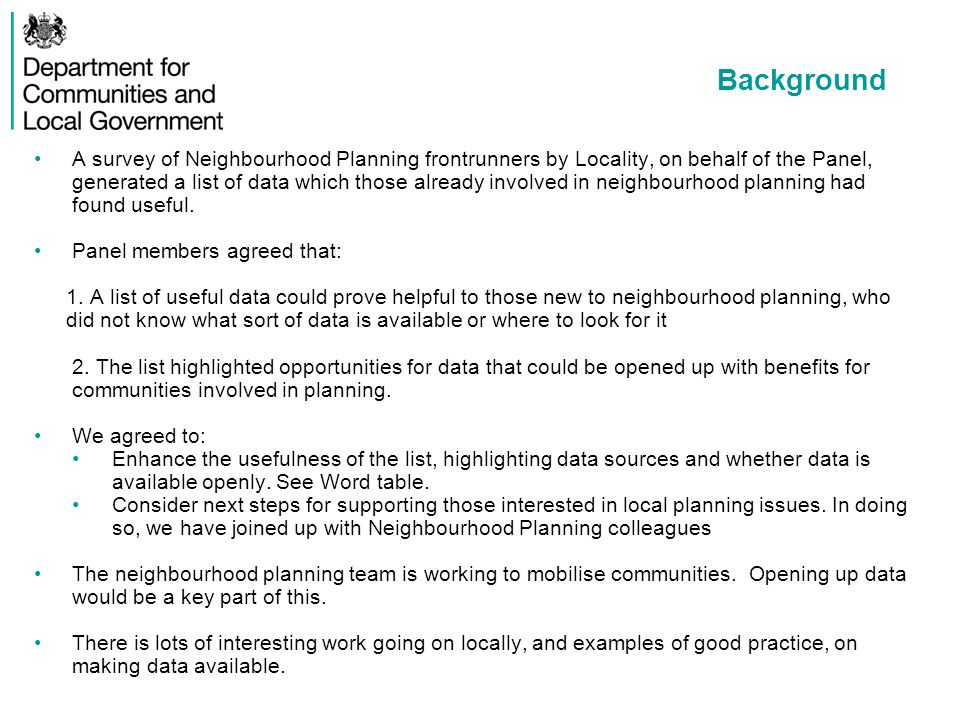 Background A survey of Neighbourhood Planning frontrunners by Locality, on behalf of the Panel, generated a list of data which those already involved