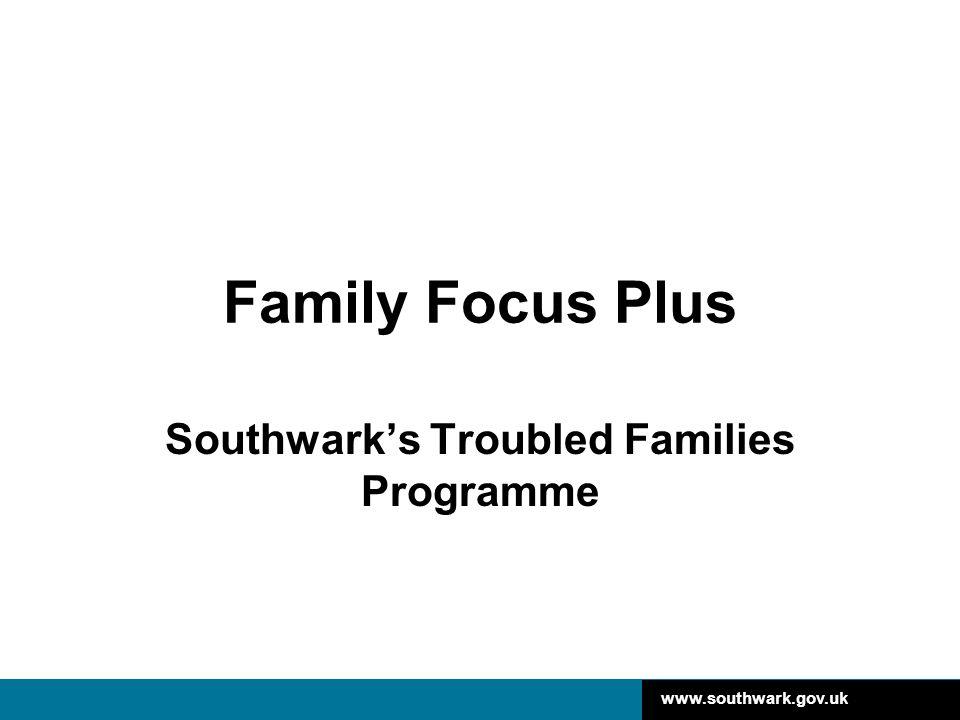 www.southwark.gov.uk Family Focus Plus Southwark's Troubled Families Programme