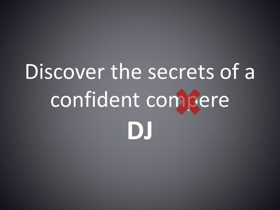 Discover the secrets of a confident compere DJ
