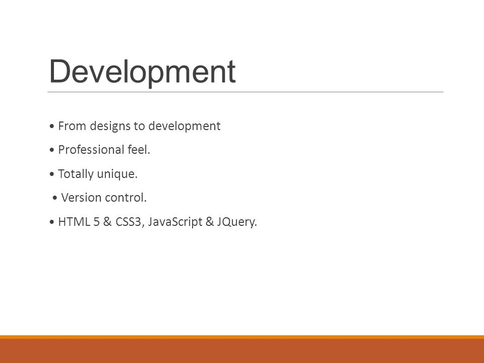 Development From designs to development Professional feel.