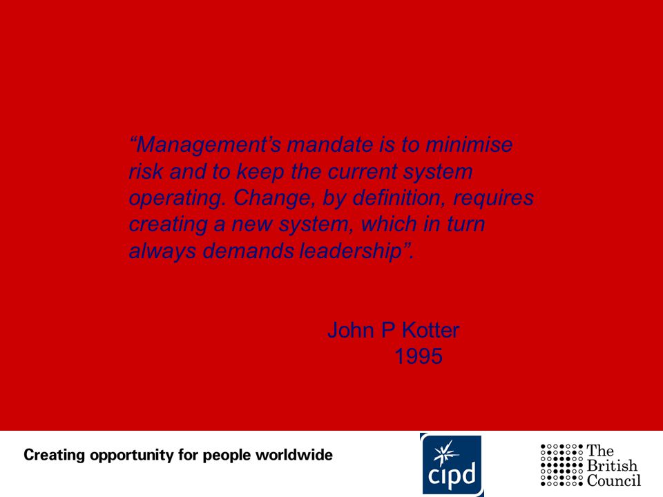 """""""Management's mandate is to minimise risk and to keep the current system operating. Change, by definition, requires creating a new system, which in tu"""