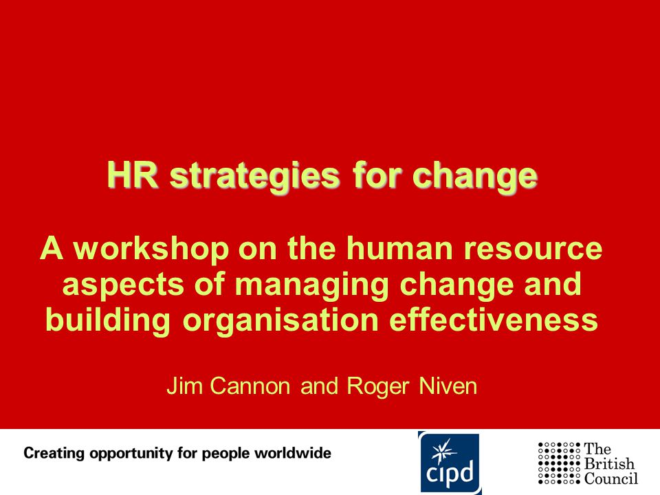 HR strategies for change HR strategies for change A workshop on the human resource aspects of managing change and building organisation effectiveness