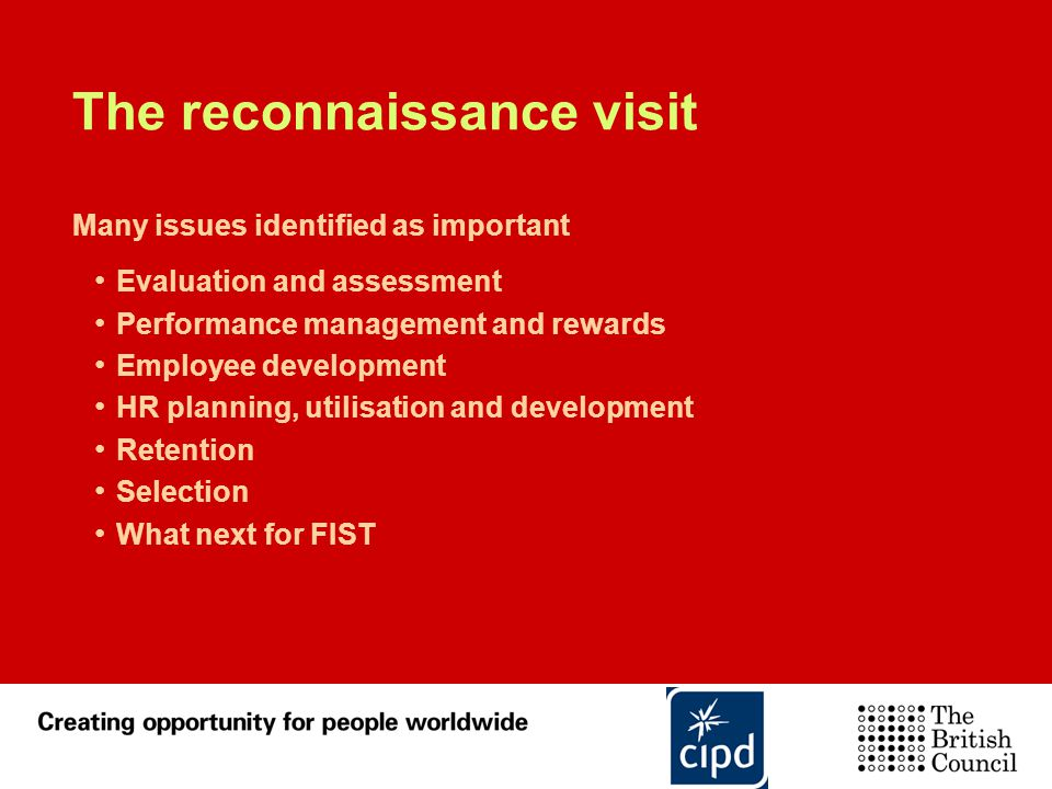 The reconnaissance visit Many issues identified as important Evaluation and assessment Performance management and rewards Employee development HR plan