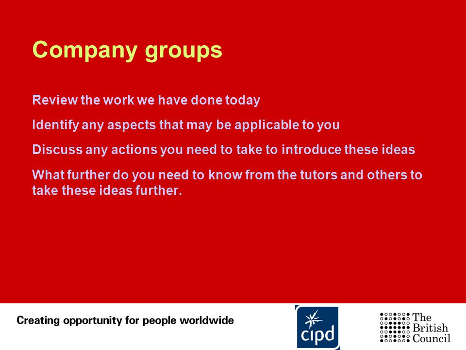 Company groups Review the work we have done today Identify any aspects that may be applicable to you Discuss any actions you need to take to introduce