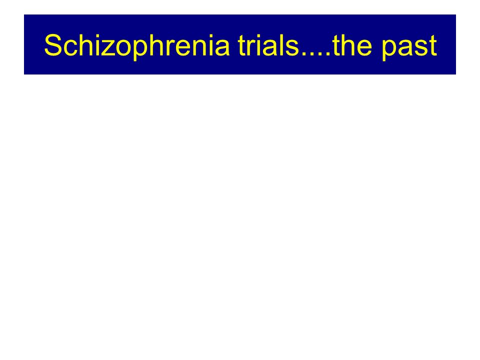 Schizophrenia trials....the past