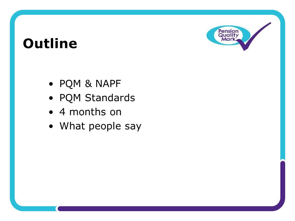 Outline PQM & NAPF PQM Standards 4 months on What people say