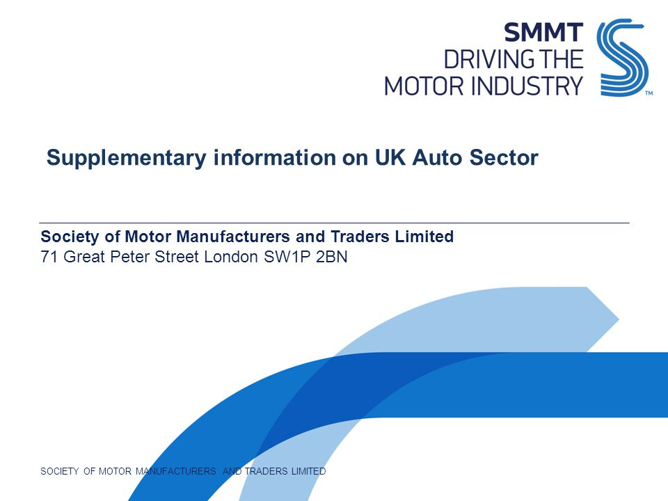 Society of Motor Manufacturers and Traders Limited 71 Great Peter Street London SW1P 2BN SOCIETY OF MOTOR MANUFACTURERS AND TRADERS LIMITED Supplement
