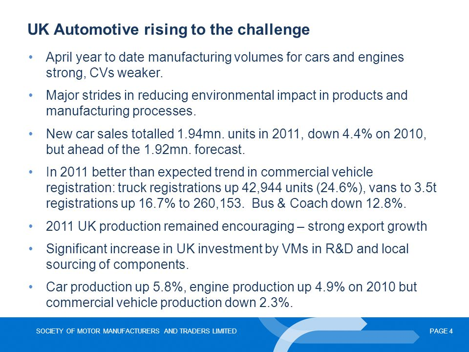SOCIETY OF MOTOR MANUFACTURERS AND TRADERS LIMITEDPAGE 4 UK Automotive rising to the challenge April year to date manufacturing volumes for cars and e