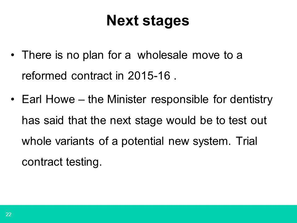 22 Next stages There is no plan for a wholesale move to a reformed contract in 2015-16.