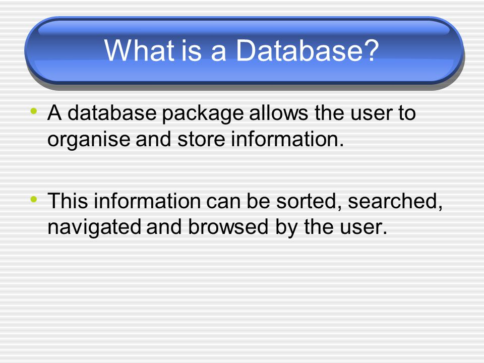 What is a Database.All the information on one topic is stored as a file.