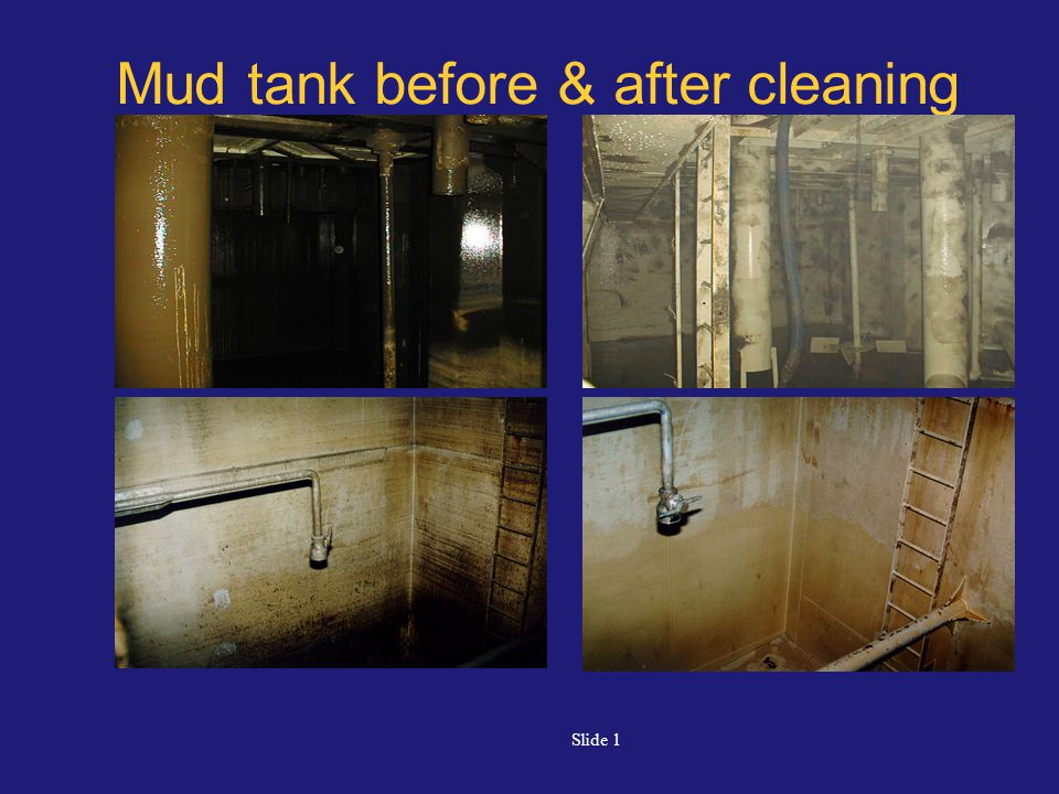 Slide 1 Mud tank before & after cleaning