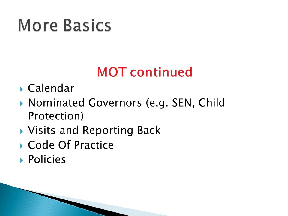 MOT continued  Calendar  Nominated Governors (e.g. SEN, Child Protection)  Visits and Reporting Back  Code Of Practice  Policies