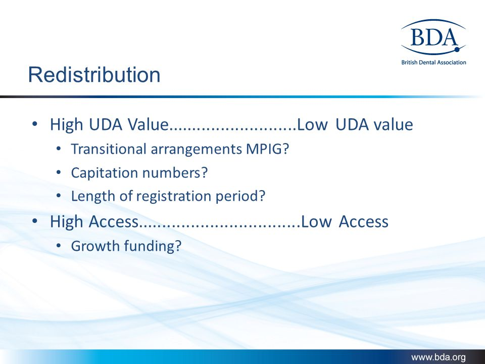 Redistribution High UDA Value...........................Low UDA value Transitional arrangements MPIG? Capitation numbers? Length of registration perio