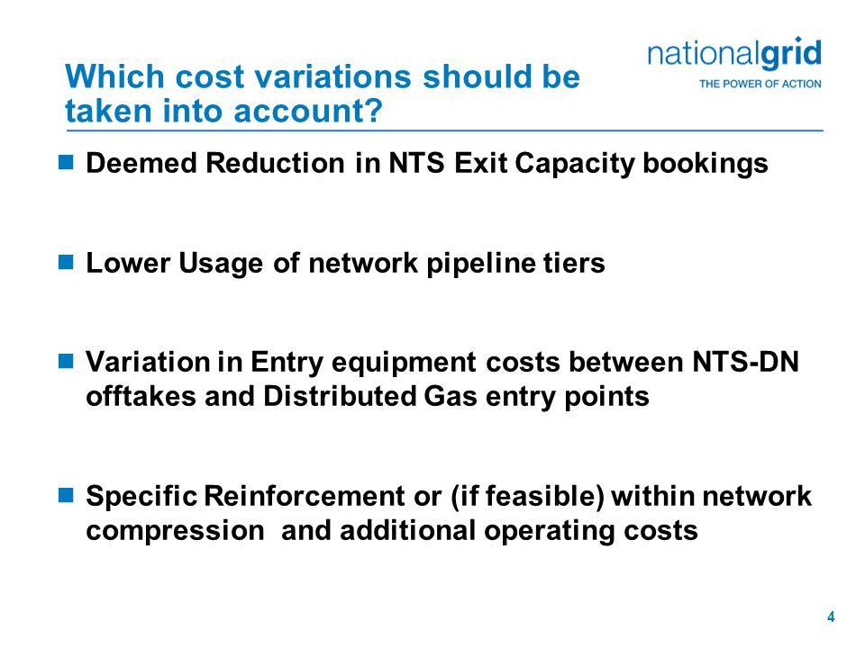 4 Which cost variations should be taken into account?  Deemed Reduction in NTS Exit Capacity bookings  Lower Usage of network pipeline tiers  Varia