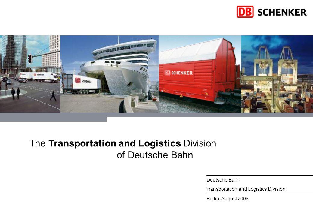 1DB Schenker, August 2008 Berlin, August 2008 Deutsche Bahn Transportation and Logistics Division The Transportation and Logistics Division of Deutsch