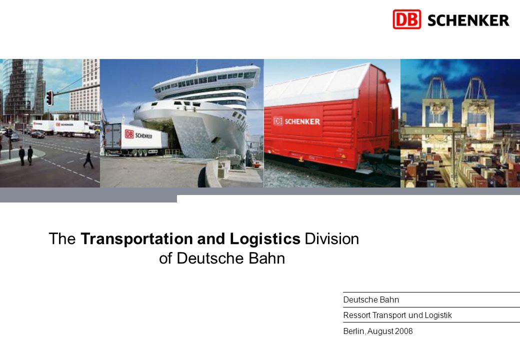 Berlin, August 2008 Deutsche Bahn Ressort Transport und Logistik The Transportation and Logistics Division of Deutsche Bahn