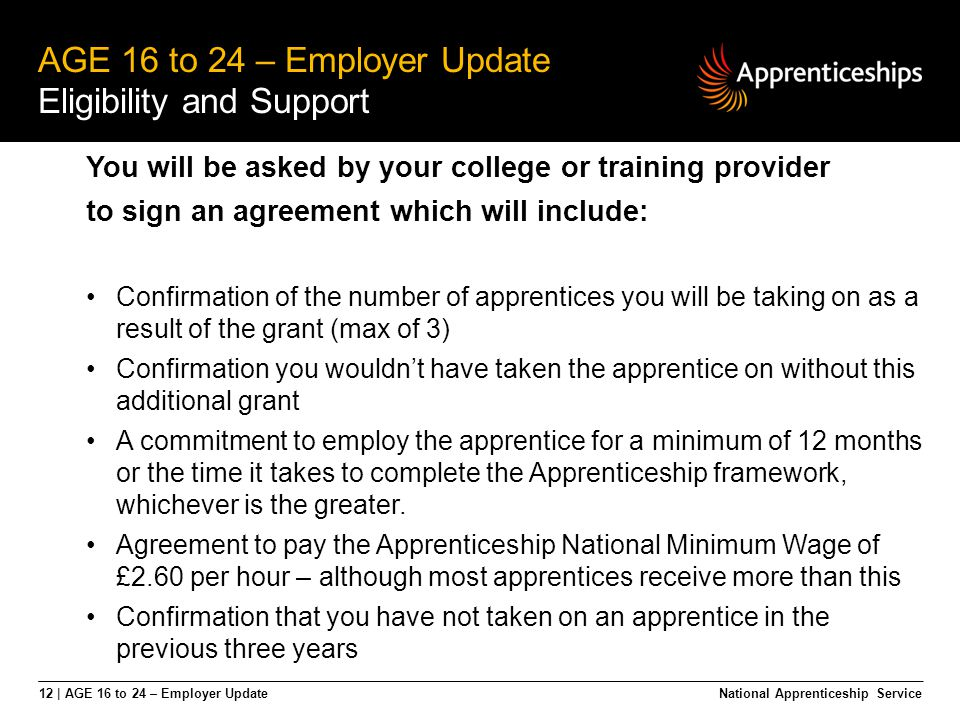 12 | AGE 16 to 24 – Employer Update AGE 16 to 24 – Employer Update Eligibility and Support National Apprenticeship Service You will be asked by your c