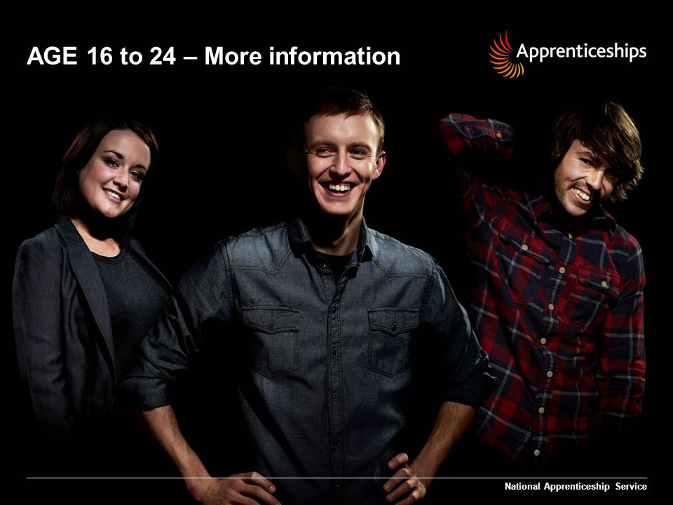 AGE 16 to 24 – More information National Apprenticeship Service
