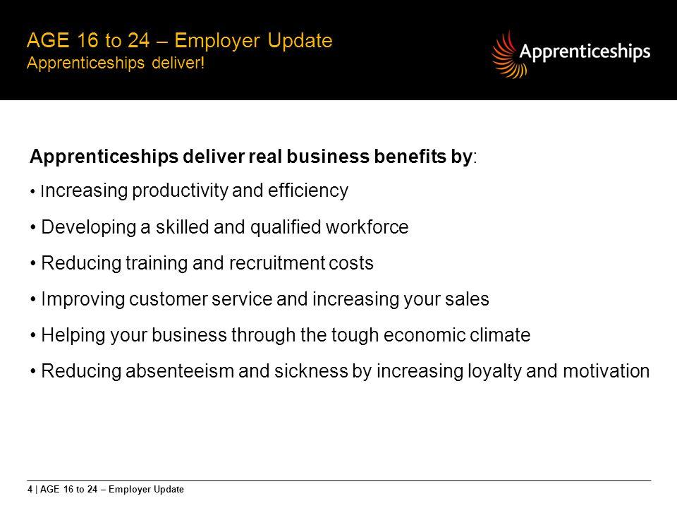 5 | AGE 16 to 24 – Employer Update AGE 16 to 24 – Employer Update Apprenticeships deliver.