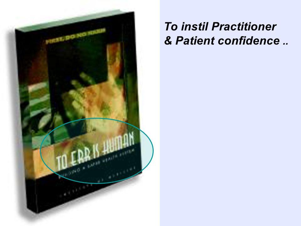 To instil Practitioner & Patient confidence..
