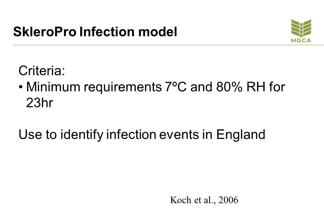 SkleroPro Infection model Criteria: Minimum requirements 7ºC and 80% RH for 23hr Use to identify infection events in England Koch et al., 2006
