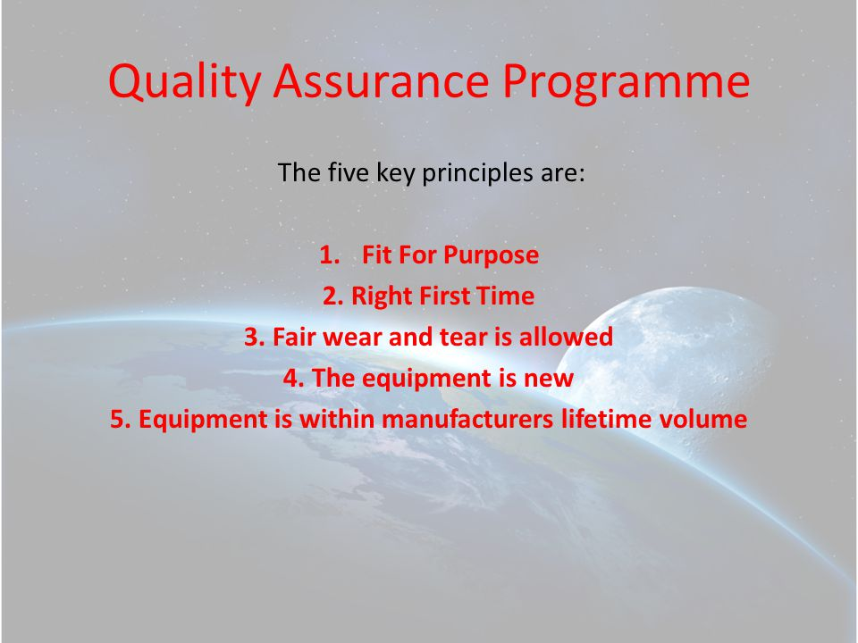 Quality Assurance Programme The five key principles are: 1.Fit For Purpose 2.