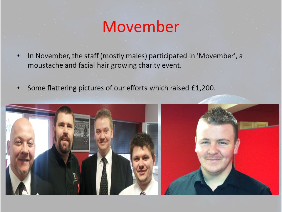 Movember In November, the staff (mostly males) participated in Movember , a moustache and facial hair growing charity event.