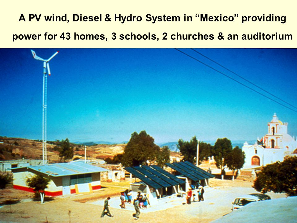 A PV wind, Diesel & Hydro System in Mexico providing power for 43 homes, 3 schools, 2 churches & an auditorium