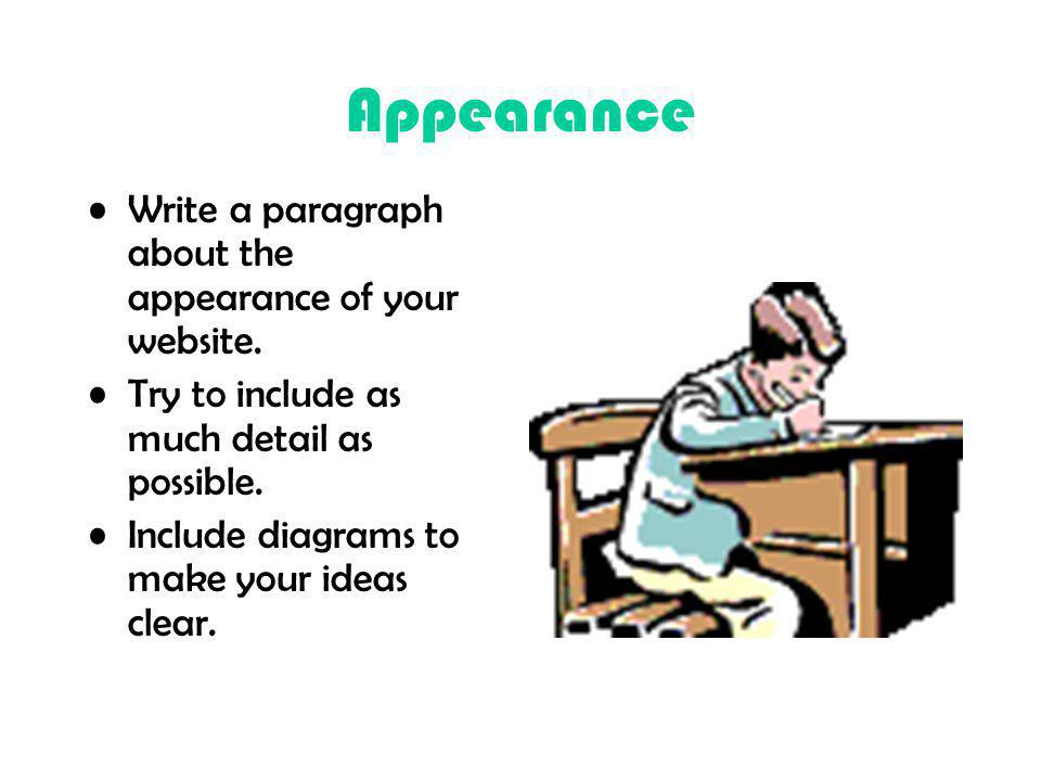 Appearance How do you want your website to look? Do you want the same title on every page? the same side-bar on every page? to include pictures on you