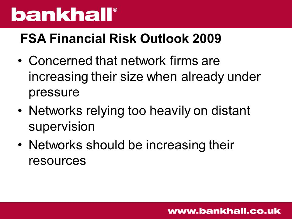 Concerned that network firms are increasing their size when already under pressure Networks relying too heavily on distant supervision Networks should be increasing their resources FSA Financial Risk Outlook 2009