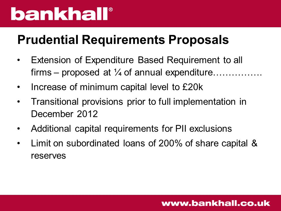 Prudential Requirements Proposals Extension of Expenditure Based Requirement to all firms – proposed at ¼ of annual expenditure…………….