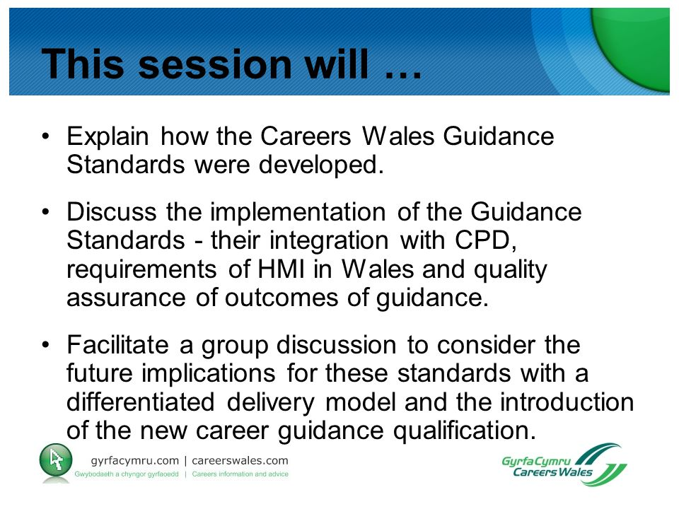 This session will … Explain how the Careers Wales Guidance Standards were developed.
