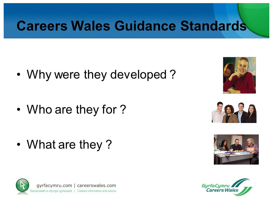 Careers Wales Guidance Standards Why were they developed ? Who are they for ? What are they ?