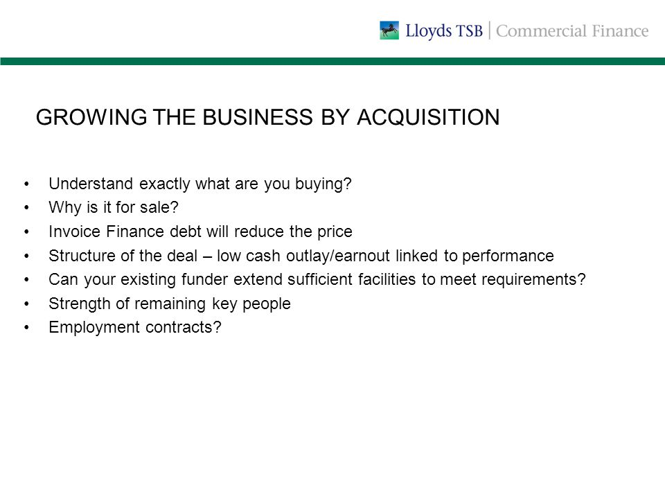 GROWING THE BUSINESS BY ACQUISITION Understand exactly what are you buying.