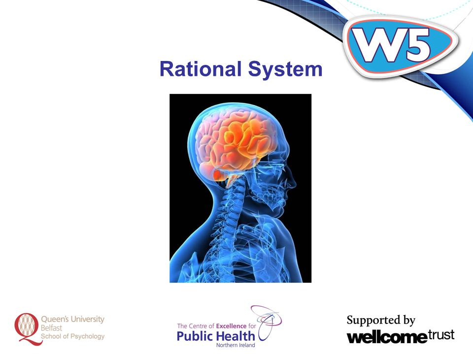 Dual Systems / Process theories Emotional system –Heart / gut feelings –Evolutionarily old Rational System –Head / logical thought –Evolutionarily young, –probably arising with language