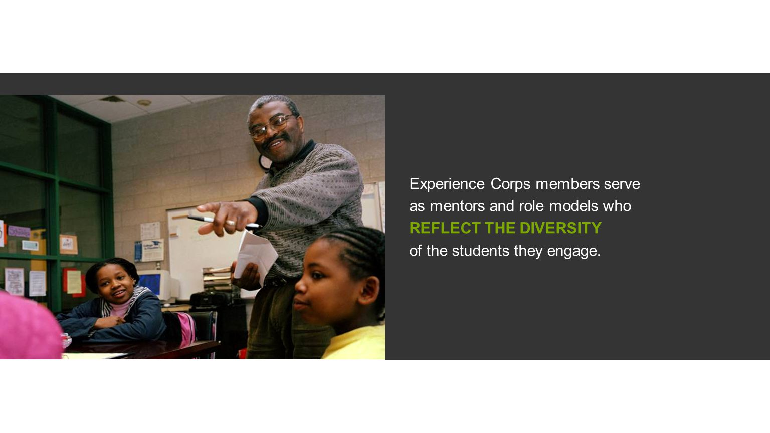Experience Corps members serve as mentors and role models who REFLECT THE DIVERSITY of the students they engage.