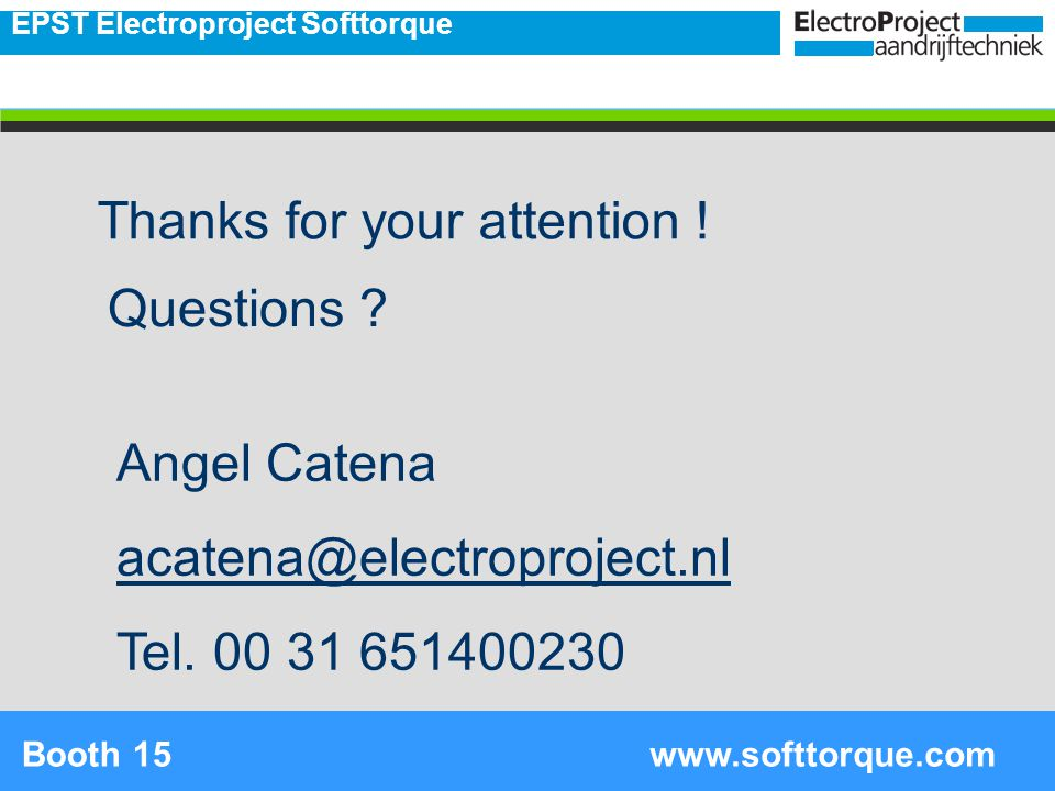 19 Thanks for your attention ! Questions ? EPST Electroproject Softtorque www.softtorque.comBooth 15 Angel Catena acatena@electroproject.nl Tel. 00 31