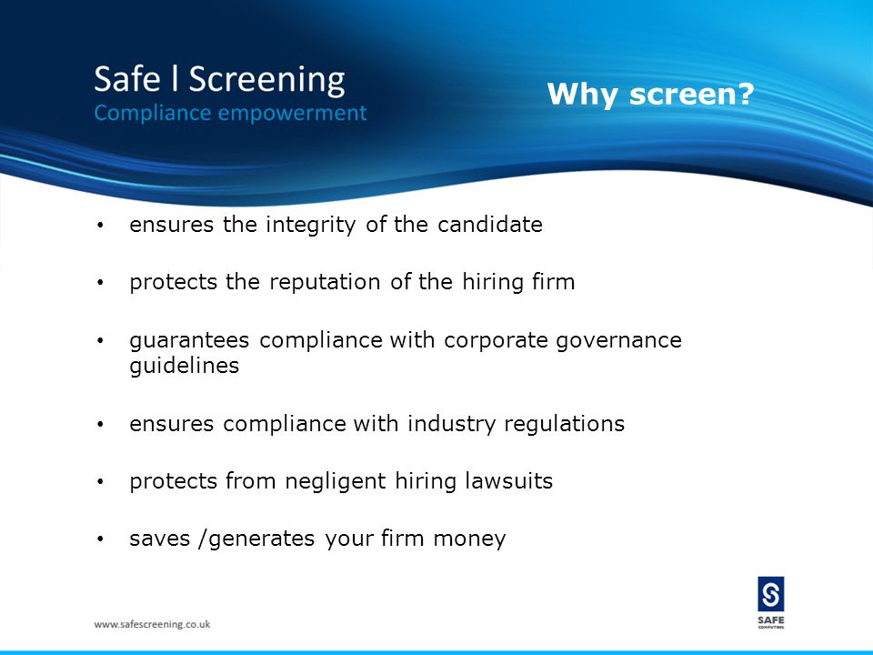 Why screen? ensures the integrity of the candidate protects the reputation of the hiring firm guarantees compliance with corporate governance guidelin